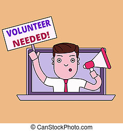 Writing note showing Volunteer Needed. Business photo showcasing asking demonstrating to work for organization without being paid Man Speaking Through Laptop into Megaphone Plate with Handle.