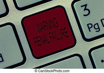 Writing note showing Warning Renal Failure. Business photo...
