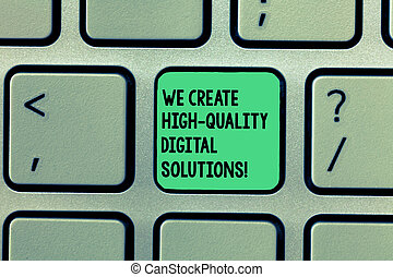 Writing note showing We Create High Quality Digital Solutions. Business photo showcasing Making excellent modern options Keyboard Intention to create computer message keypad idea.