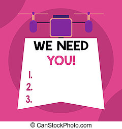 Writing note showing We Need You. Business photo showcasing asking someone to work together for certain job or target Drone holding downwards banner. Geometrical abstract background design.