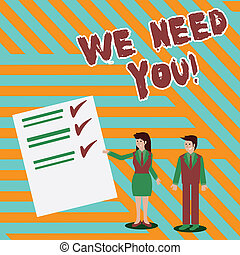 Writing note showing We Need You. Business photo showcasing asking someone to work together for certain job or target Man and Woman Presenting Report of Check and Lines on Paper.