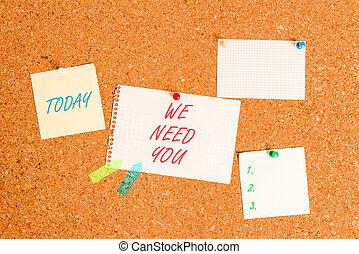 Writing note showing We Need You. Business photo showcasing asking someone to work together for certain job or target Corkboard size paper thumbtack sheet billboard notice board.