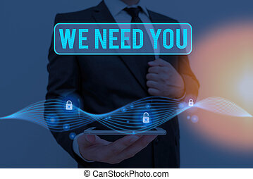 Writing note showing We Need You. Business photo showcasing asking someone to work together for certain job or target.