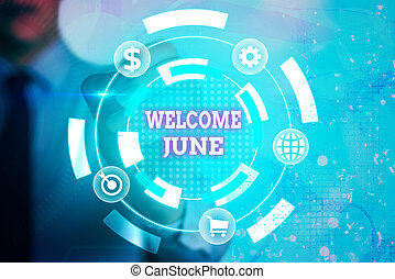 Writing note showing Welcome June. Business concept for Calendar Sixth Month Second Quarter Thirty days Greetings Information digital technology network infographic elements
