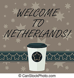 Writing note showing Welcome To Netherlands. Business photo showcasing Warm greeting to the visitors of Netherlands 3D Coffee To Go Cup with Lid Cover and Stars on Strip Blank Text Space.