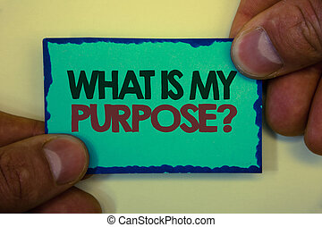 Writing note showing  What Is My Purpose Question. Business photo showcasing Direction Importance Discernment Reflection Greyish backstage man hand retain blue outskirts page showing words.