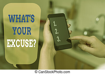 Writing note showing What S Your Excuse Question. Business photo showcasing Explanations for not doing something Inquiry woman using smartphone and technological devices inside the home.