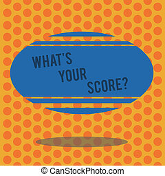 Writing note showing What S Your Score. Business photo showcasing Personal grade rating on a competition game or study Blank Color Oval Shape with Horizontal Stripe Floating and Shadow.