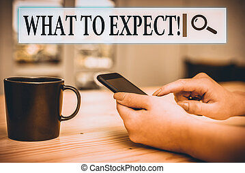 Writing note showing What To Expect. Business concept for asking about regard something as likely to happen occur woman using smartphone and technological devices inside the home