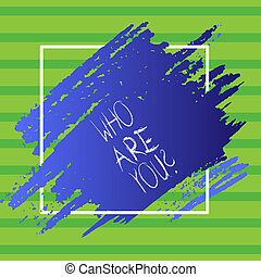 Writing note showing Who Are You Question. Business concept for asking about someone identity or demonstratingal information Blue Tone Paint Inside Square Line Frame. Smudges with Blank Space