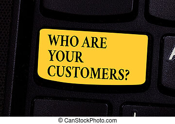 Writing note showing Who Are Your Customersquestion. Business photo showcasing Know your leads clients Business analysisagement Keyboard key Intention to create computer message pressing keypad idea.