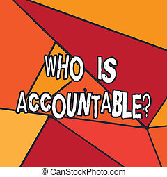 Writing note showing Who Is Accountablequestion. Business photo showcasing To be responsible or answerable for something Uneven Cut Colorful Geometric Shape Copy Space Stained Glass photo.
