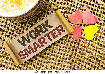 Writing note showing Work Smarter. Business photo showcasing Efficient Intelligent Job Task Effective Faster Method written on sticky Note on the jute background Love Hearts next to it.