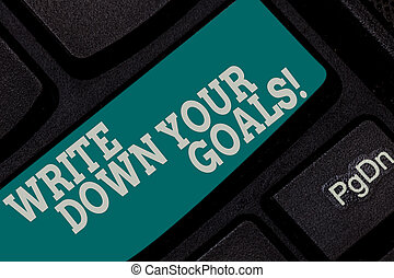 Writing note showing Write Down Your Goals. Business photo ...