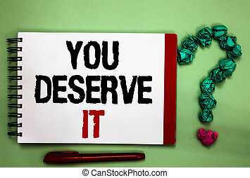 Writing note showing You Deserve It. Business photo showcasing Reward for something well done Deserve Recognition award Celadon color background red sided notepad letters green query mark.