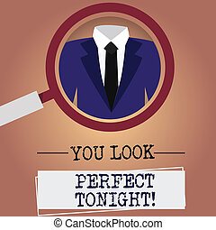 Writing note showing You Look Perfect Tonight. Business photo showcasing Flirting beauty appreciation roanalysistic feelings Magnifying Glass Enlarging a Tuxedo and Label Tag Below.