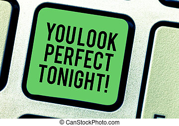 Writing note showing You Look Perfect Tonight. Business photo showcasing Flirting beauty appreciation roanalysistic feelings Keyboard key Intention to create computer message pressing keypad idea.