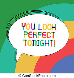 Writing note showing You Look Perfect Tonight. Business photo showcasing Flirting beauty appreciation roanalysistic feelings Oval Outlined Solid Color Speech Bubble Empty Text Balloon.