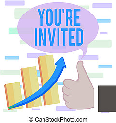 Writing note showing You Re Invited. Business photo showcasing Please join us in our celebration Welcome Be a guest Thumb Up Good Performance Success Escalating Bar Graph Ascending Arrow.