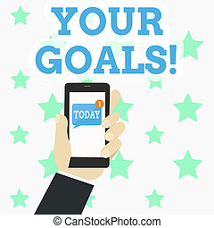 Writing note showing Your Goals. Business photo showcasing something that you hope to achieve or get in near or far future Human Hand Holding Smartphone with Unread Message on Screen.