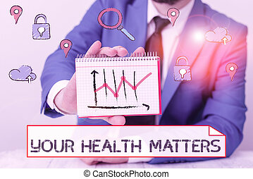 Writing note showing Your Health Matters. Business photo showcasing good health is most important among other things.