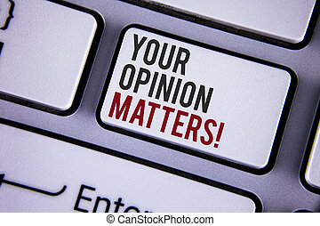 Writing note showing  Your Opinion Matters Motivational Call. Business photo showcasing Client Feedback Reviews are important written on white keyboard key with copy space. Top view.