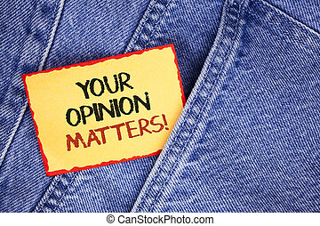 Writing note showing  Your Opinion Matters Motivational Call. Business photo showcasing Client Feedback Reviews are important written on Sticky Note Paper on the Jeans background.