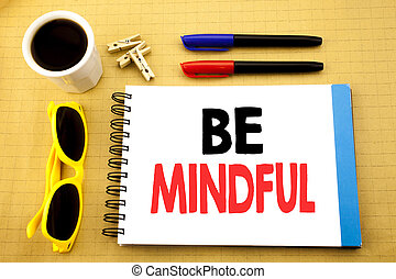 Writing text showing Be Mindful. Business concept for...