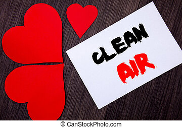 Writing text showing Clean Air. Concept meaning Global ...