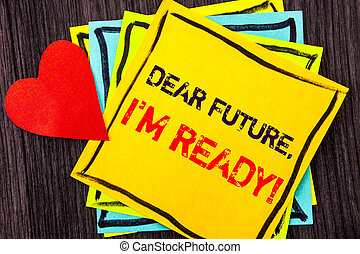 Writing text showing Dear Future, I Am Ready. Concept meaning Inspirational Motivational Plan Achievement Confidence written on Stikcy Note Paper on the wood background Love Heart