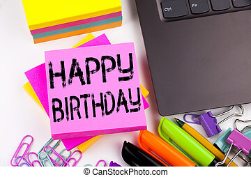 Writing text showing Happy Birthday made in the office with surroundings such as laptop, marker, pen. Business concept for Anniversary Celebration Workshop white background with copy space