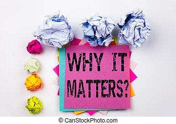 Writing text showing Question Why It Matters written on sticky note in office with screw paper balls. Business concept for Motivation Goal Achievement on the white isolated background.