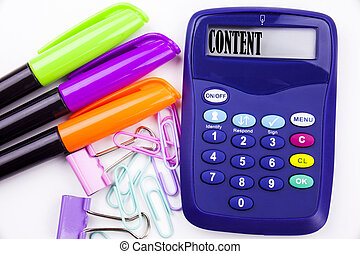 Writing word Content text in the office with surroundings such as marker, pen writing on calculator. Business concept for Business to Success white background with copy space