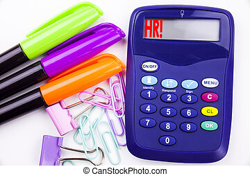 Writing word HR Human resource text in the office with surroundings marker, pen writing on calculator. Business concept for Personnel Staff Forces white background with copy space