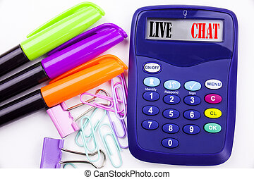 Writing word Live Chat text in the office with surroundings such as marker, pen writing on calculator. Business concept for Chatting Communication Digital Web Concept white background with copy space