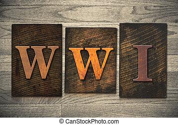 "WWI Concept Wooden Letterpress Type - The word ""WWI"" written..."
