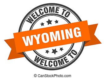 Wyoming stamp. welcome to Wyoming orange sign