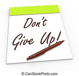 wytrwać, dont, dawać, notatnik, do góry, wytrwać, widać