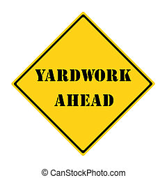 Yardwork Ahead Sign - A yellow and black diamond shaped road...