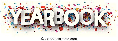 Yearbook sign with colorful confetti. - Yearbook sign with...