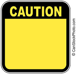 yellow caution sign left blank with room for your own ...