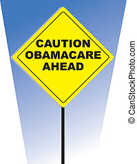 """Yellow caution sign with the words """"Caution Obamacare Ahead"""""""