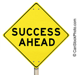 A yellow diamond-shaped road sign reads Success Ahead