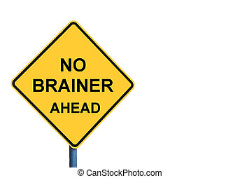 Yellow roadsign with NO BRAINER ahead message