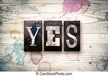 "Yes Concept Metal Letterpress Type - The word ""YES"" written..."