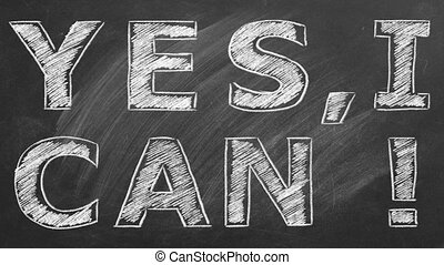 Yes I Can. Business motivational inspirational quotes. Illustration hand drawn in chalk on a blackboard. Words of motivation. Concept of ability and possibility.  Seamless loop video.