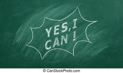 Yes I Can. Business motivational inspirational quotes. Illustration hand drawn in chalk on blackboard. Positive thinking. Concept of ability, motivation, possibility, persistence. Seamless loop video