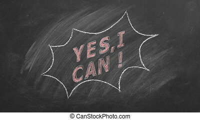 Yes I Can! Business motivational inspirational quotes. Illustration hand drawn in chalk on blackboard. Positive thinking. Concept of ability, motivation, possibility, persistence. Seamless loop video