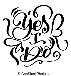 Yes I do postcard Wedding text phrase. Ink illustration. Modern brush calligraphy. Isolated on white background