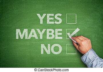 Yes, No or -maybe on Blackboard - Yes, No or -maybe on green...